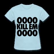 T-Shirts ~ Women's T-Shirt ~ OOOO Kill Em OOOO Women's T-Shirts