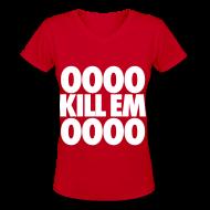 T-Shirts ~ Women's V-Neck T-Shirt ~ OOOO Kill Em OOOO Women's T-Shirts