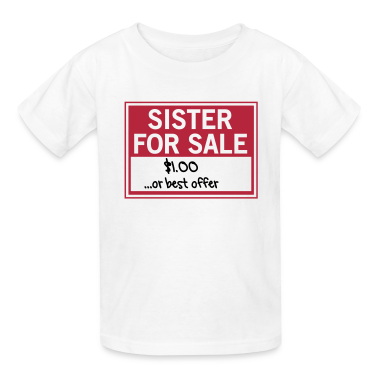 Sister for Sale. Best Offer Kids' Shirts