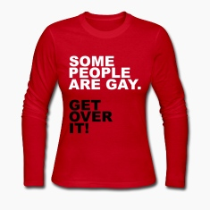 Some People Are Gay. Get Over It! Long Sleeve Shirts