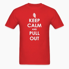 Keep Calm and Pull Out