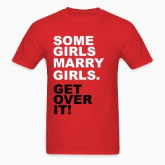 Some Girls Marry Girls. Get Over It! T-Shirts