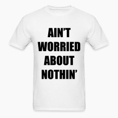 Ain't Worried About Nothin Rap Design T-Shirts
