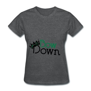 Bow down bitch! - Women's T-Shirt