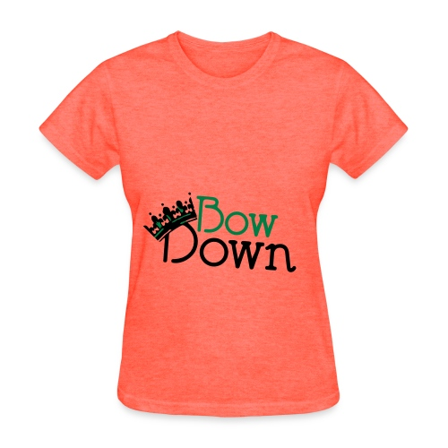 Bow down bitch! - Women's T-Shirt