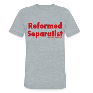 Reformed Separatist (with red lettering) - Unisex Tri-Blend T-Shirt
