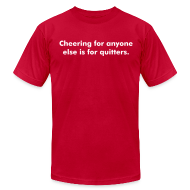 T-Shirts ~ Men's T-Shirt by American Apparel ~ Cheering for anyone else is for quitters.