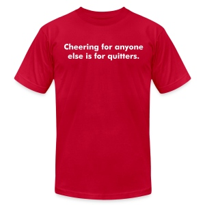 Cheering for anyone else is for quitters. - Men's T-Shirt by American Apparel