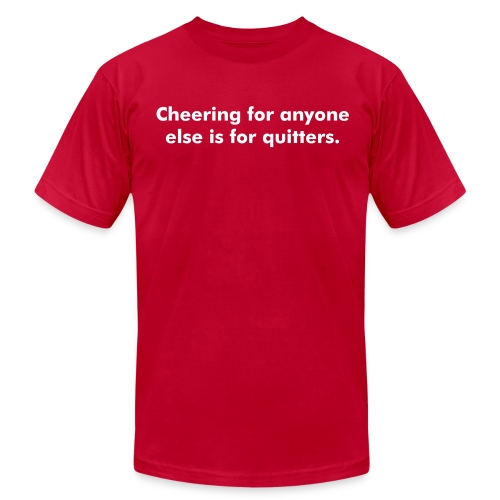 Cheering for anyone else is for quitters. - Men's Fine Jersey T-Shirt