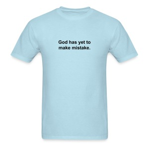 God has yet to make a mistake - Men's T-Shirt