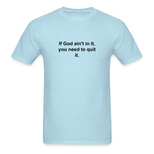 If God ain't in it you need to quit it. - Men's T-Shirt