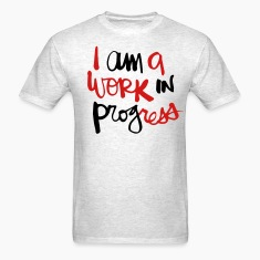I AM A WORK IN PROGRESS T-Shirts