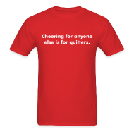 T-Shirts ~ Men's T-Shirt ~ Cheering for anyone else is for quitters.