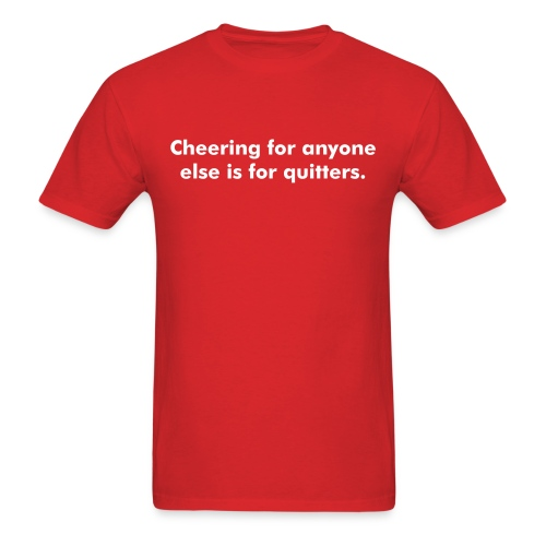 Cheering for anyone else is for quitters. - Men's T-Shirt