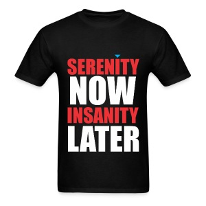 Serenity Now - Men's T-Shirt