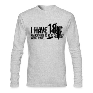 I have 18 Reason NOT to go to Work Toady - Men's Long Sleeved Shirt - Men's Long Sleeve T-Shirt by Next Level