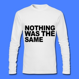 Nothing Was The Same Long Sleeve Shirts - Men's Long Sleeve T-Shirt by Next Level
