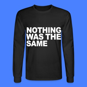 Nothing Was The Same Long Sleeve Shirts - Men's Long Sleeve T-Shirt