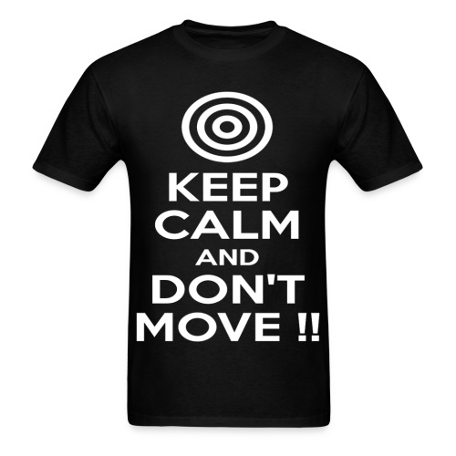 keep calm and dont move - Men's T-Shirt