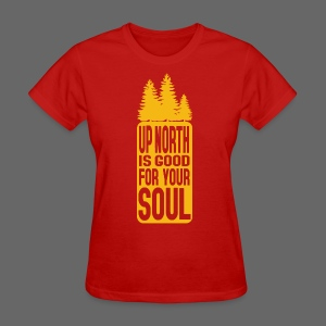 Up North Is Good For Your Soul - Women's T-Shirt