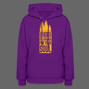 Up North Is Good For Your Soul - Women's Hoodie