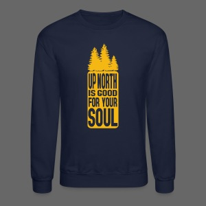 Up North Is Good For Your Soul - Crewneck Sweatshirt