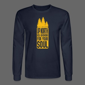 Up North Is Good For Your Soul - Men's Long Sleeve T-Shirt