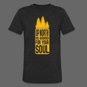 Up North Is Good For Your Soul - Unisex Tri-Blend T-Shirt by American Apparel