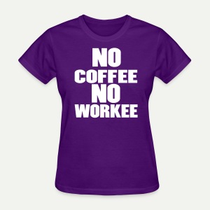 No Coffee - Women's T-Shirt
