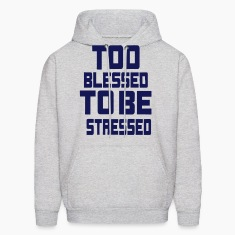 TOO BLESSED  TO BE STRESSED Hoodies