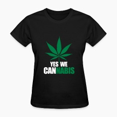 Yes we cannabis Women's T-Shirts