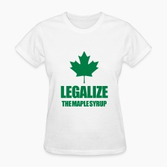 Legalize maple syrup Women's T-Shirts