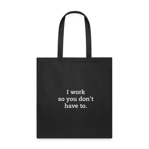I work So You Don't Have To - Bag - Tote Bag