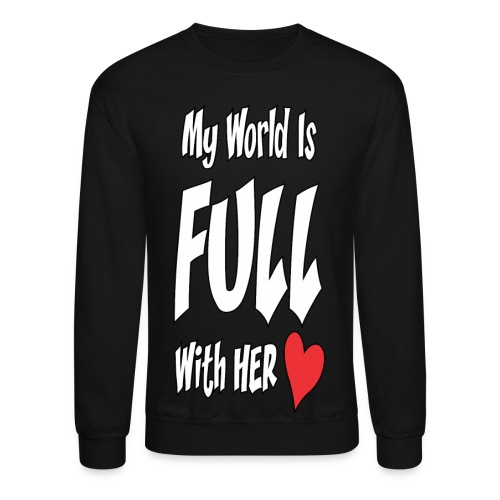 My World is FULL with her LOVE! - Crewneck Sweatshirt