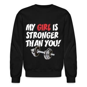 My GIRL is Stronger than YOU! - Crewneck Sweatshirt