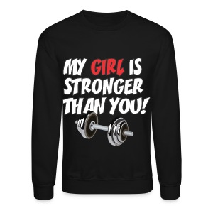 My GIRL is Stronger than YOU! - Crewneck Sweatshirt