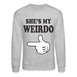 She's My Weirdo Crewneck Sweatshirt - Crewneck Sweatshirt