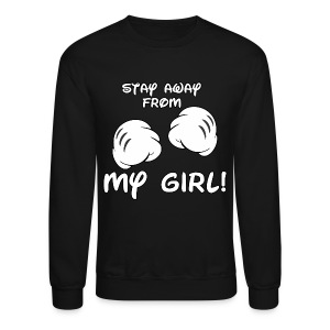 Stay Away From My GIRL Crewneck Sweatshirt - Crewneck Sweatshirt