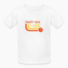 That's How I Roll - Bowling - Sports - League Team Kids' Shirts