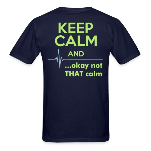 Keep calm and... not THAT calm Shirt - Men's T-Shirt