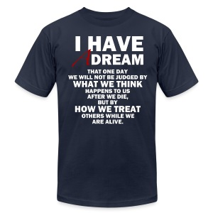 I HAVE A DREAM - Men's T-Shirt by American Apparel
