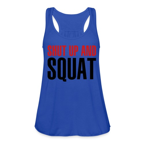 Shut up and Squat - Women's Flowy Tank Top by Bella