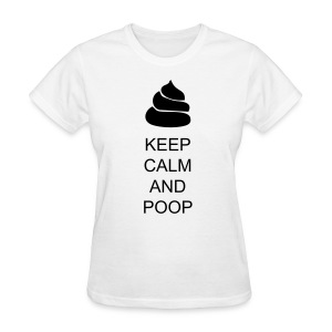 KEEP CALM AND POOP Female - Women's T-Shirt