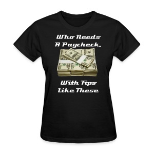 Who Needs A Paycheck? - Women's T-Shirt