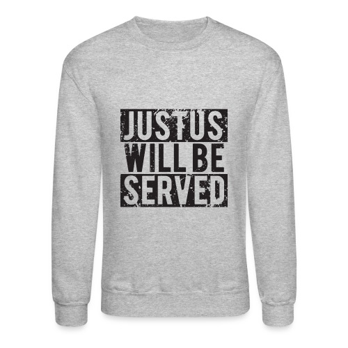 JusTus Will Be Served Sweatshirt - Crewneck Sweatshirt
