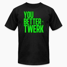 You better Twerk neon green