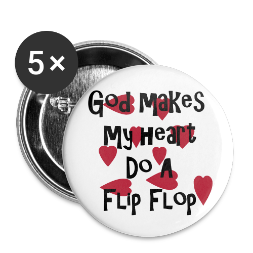 God makes my heart do a flip flop - Large Buttons