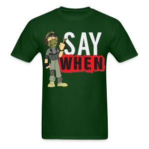 Say When T-shirt - Men's T-Shirt