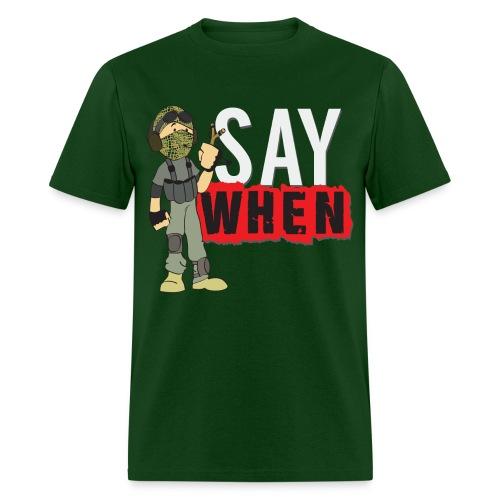 Say When T-shirt - Men's T-Shirt