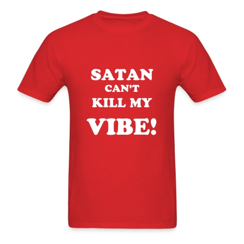 SATAN CANT KILL MY VIBE - Men's T-Shirt